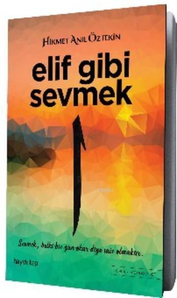Elif Gibi Sevmek; Sevmek Belki Bir Gün Okur Diye Şair Olmaktır