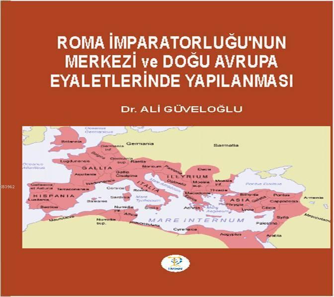 ROMA İMPARATORLUĞU'NUN MERKEZİ ve DOĞU AVRUPA EYALETLERİNDE YAPILANMASI
