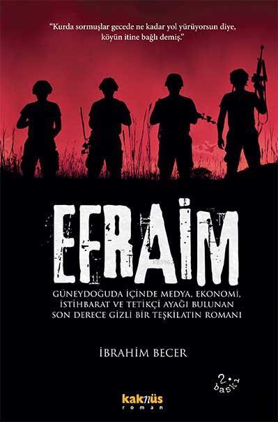 Efraim; Güneydoğuda içinde medya, ekonomi, istihbarat, tetikçi ayağı bulunan son derece gizli bir teşkilat