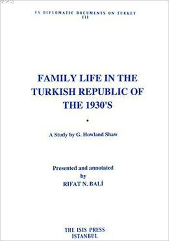 Family Life in the Turkish Republic of the 1930's; US Diplomatic Documents on Turkey 3