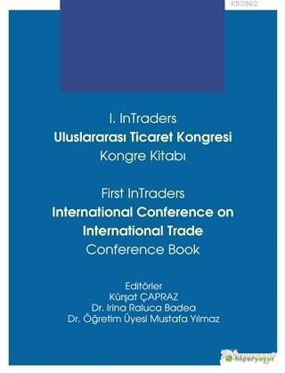 1. InTraders Uluslararası Ticaret Kongresi Kongre Kitabı; First InTraders International Conference on International Trade Conference Book