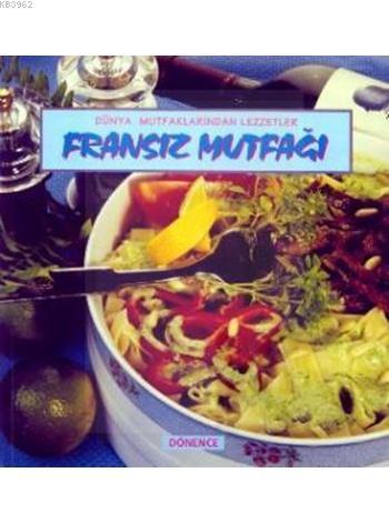 Fransız Mutfağı; Dünya Mutfaklarından Lezzetler