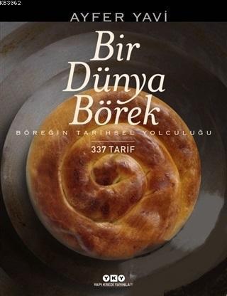 Bir Dünya Börek; Böreğin Tarihsel Yolculuğu - 337 Tarif