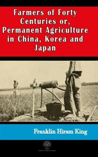 Farmers of Forty Centuries or, Permanent Agriculture in China, Korea and Japan