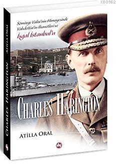 Charles Harington; Sömürge Valisi'nin Himayesinde Vahdettin'in İhanetleri ve İşgal İstanbul'u