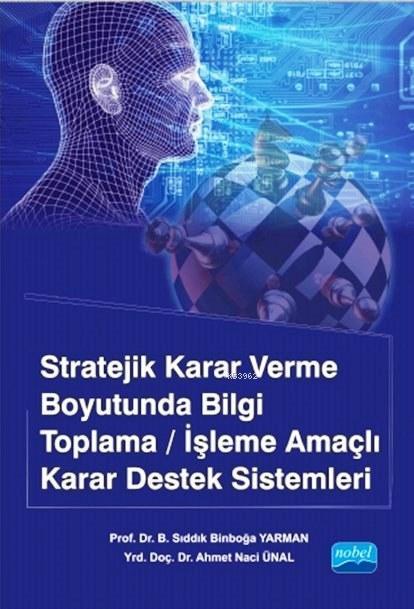 Stratejik Karar Verme Boyutunda Bilgi Toplama/İşleme Amaçlı Karar Destek Sistemleri