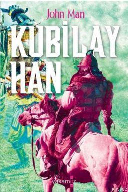 Kubilay Han-Çini Yeniden Yaratan Moğol İmparatoru