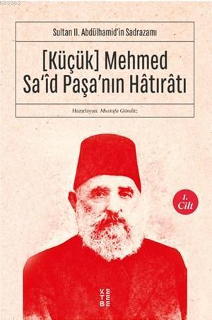 Sultan II. Abdülhamid'in Sadrazamı    [Küçük] Mehmed Sa'îd Paşa'nın Hâtırâtı (1.cilt; Sultan II. Abdülhamid'in Sadrazamı