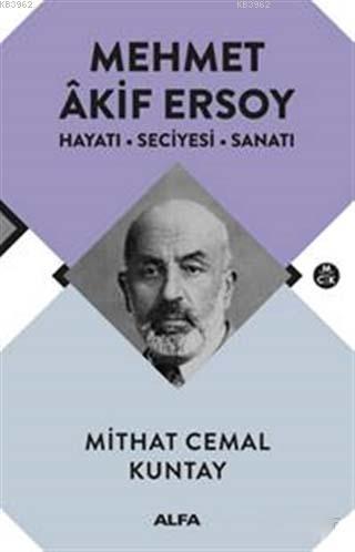 Mehmet Akif Ersoy; Hayatı - Seciyesi - Sanatı