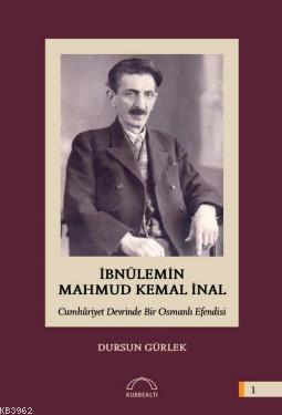 İbnülemin Mahmut Kemal İnal; Cumhûriyet Devrinde Bir Osmanlı Efendisi