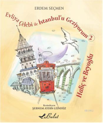 Evliya Çelebi ile İstanbul'u Geziyorum 2; Haliç ve Beyoğlu, 9+ Yaş