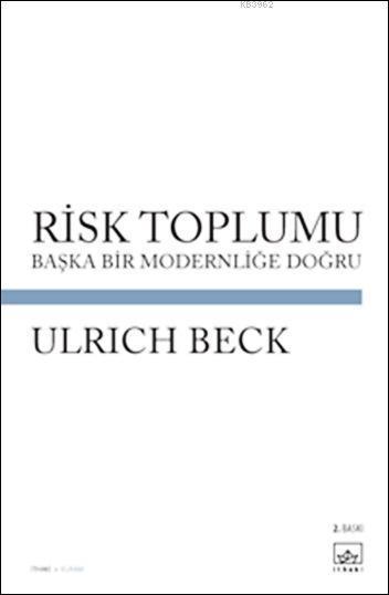 Risk Toplumu; Başka Bir Modernliğe Doğru