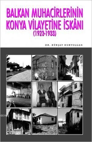 Balkan Muhacirlerinin Konya Vilayetine İskanı (1923- 1933)