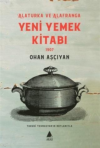 Yeni Yemek Kitabı 1907; Alaturka ve Alafranga