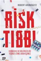 Risk Tıbbı; Korkuyu ve Belirsizliği Tedavi Etme Arayışımız