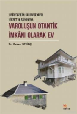 Varoluşun Otantik İmkanı Olarak Ev; Heidegger'in Kulübesi'nden Fikret'in Aşiyan'ına