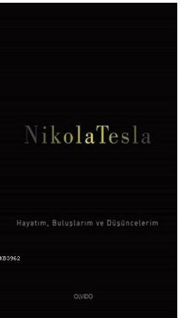 Nikola Tesla; Hayatım, Buluşlarım ve Düşüncelerim