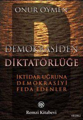 Demokrasiden Diktatörlüğe; İktidar Uğruna Demokrasiyi Feda Edenler