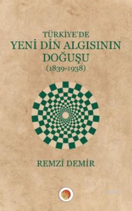 Türkiye'de Yeni Din Algısının Doğuşu; (1839-1938)