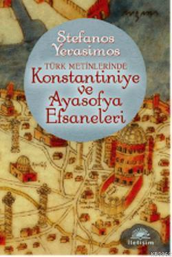 Türk Metinlerinde Konstantiniye ve Ayasofya Efsaneleri