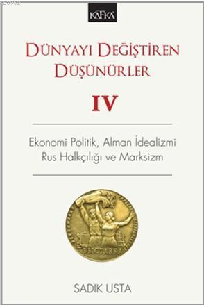 Dünyayı Değiştiren Düşünürler 4; Ekonomi Politik, Alman İdealizmi, Rus Halkçılığı ve Marksizm