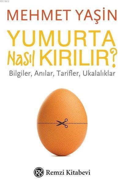 Yumurta Nasıl Kırılır?; Bilgiler, Anılar, Tarifler, Ukalalıklar