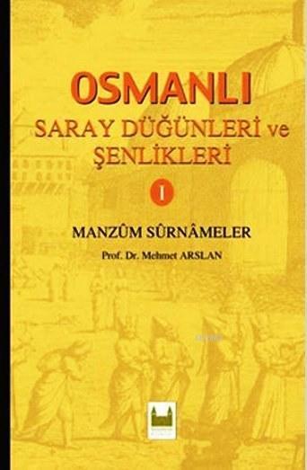 Osmanlı Saray Düğünleri ve Şenlikleri 1; Manzum Surnameler