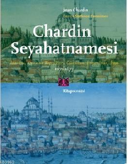 Chaedin Seyahatnamesi; İstanbul, Osmanlı Toprakları, Gürcistan, Ermenistan, İran 1671 - 1673
