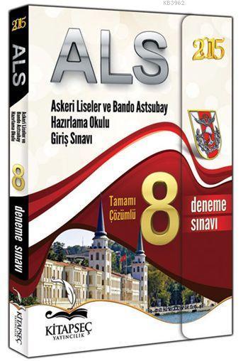 ALS Askeri Liseler ve Bando Astsubay Hazırlama Okulu Giriş Sınavı; Tamamı Çözümlü 8 Deneme 2015