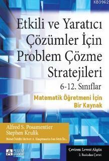 Etkili ve Yaratıcı Çözümler İçin Problem Çözme Stratejileri 6-12. Sınıflar; Matematik Öğretmeni İçin Bir Kaynak