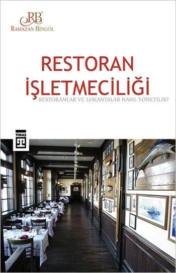 Restoran İşletmeciliği; Restoranlar ve Lokantalar Nasıl Yönetilir?