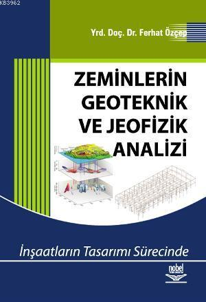 Zeminlerin Geoteknik ve Jeofizik Analizi; İnşaatların Tasarımı Sürecinde