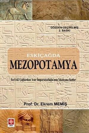 Eskiçağda Mezopotamya; En Eski Çağlardan Asur İmparatorluğu'nun Yıkılışına Kadar
