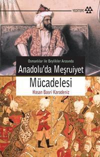 Anadolu'da Meşruiyet Mücadelesi; Osmanlılar İle Beylikler Arasında