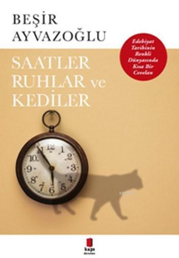 Saatler,Ruhlar Ve Kediler; Edebiyat Tarihinin Renkli Dünyasında Kısa Bir Cevalan