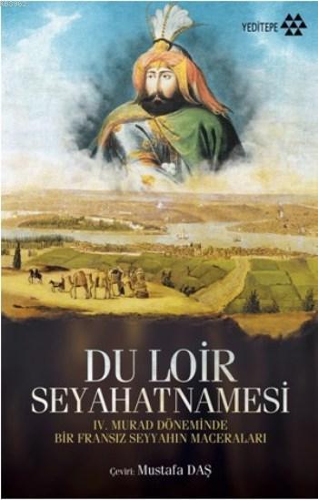 Du Loir Seyahatnamesi; 4. Murad Döneminde Bir Fransız Seyyahın Maceraları