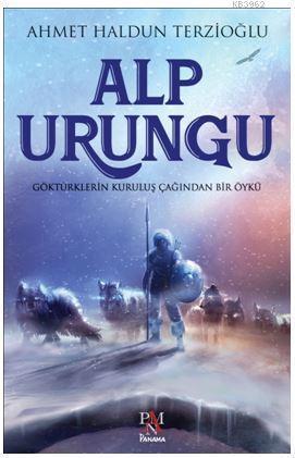 Alp Urungu; Göktürklerin Kuruluş Çağından Bir Öykü
