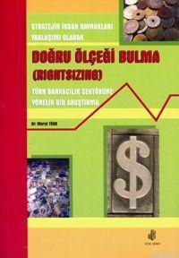 Doğru Ölçeği Bulma (Rightsizing); Stratejik İnsan Kaynakları Yaklaşımı Olarak