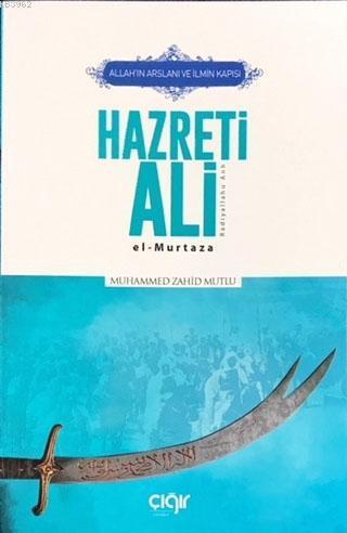 Allah'ın Arslanı ve İlmin Kapısı Hazreti Ali (r.a.); El-Murtaza