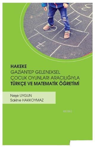 Hakeke Gaziantep Geleneksel Çocuk Oyunları Aracılığıyla Türkçe ve Matematik Öğretimi