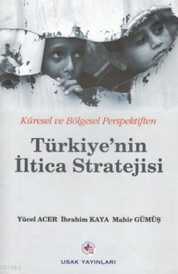 Küresel ve Bölgesel Perspektiften Türkiye'nin İltica Stratejisi