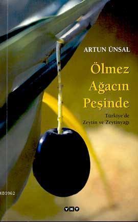 Ölmez Ağacın Peşinde; Türkiye'de Zeytin ve Zeytinyağı - Artun Ünsal -  9789750806254 - Kitap | garantikitap.com