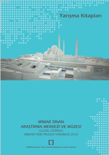 Mimar Sinan Araştırma Merkezi ve Müzesi; Ulusal Öğrenci Mimari Fikir Projesi Yarışması 2010