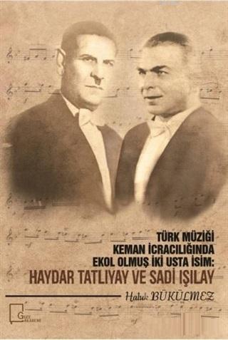 Türk Müziği Keman İcracılığında Ekol Olmuş İki Usta İcracı: Haydar Tatlıyay ve Sadi Işılay