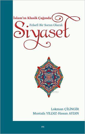 İslam'ın Klasik Çağında Felsefi Bir Sorun Olarak Siyaset
