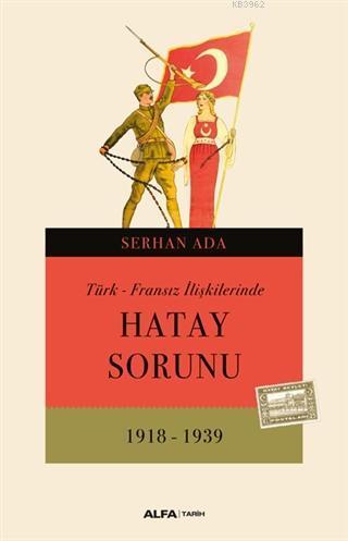 Türk - Fransız İlişkilerinde Hatay Sorunu (1918 - 1939)