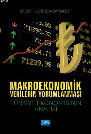 Makroekonomik Verilerin Yorumlanması; Türkiye Ekonomisinin Analizi