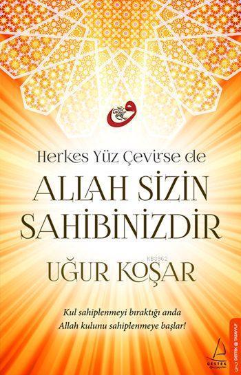 Allah Sizin Sahibinizdir; Herkes Yüz Çevirse de