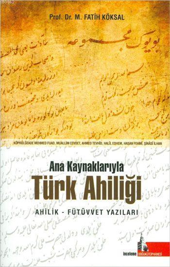 Ana Kaynaklarıyla Türk Ahiliği; Ahilik - Fütüvvet Yazıları