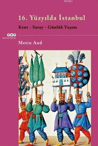 16. Yüzyılda İstanbul; Kent, Saray, Günlük Yaşam